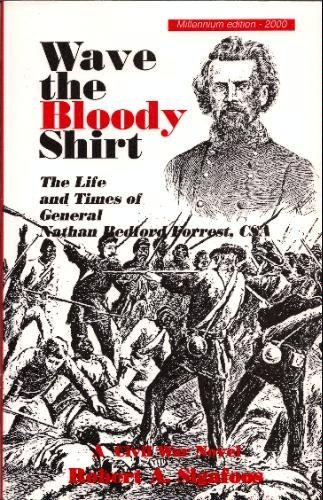 9780938041481: Wave the bloody shirt: The life and times of General Nathan Bedford Forrest, CSA : a Civil War novel