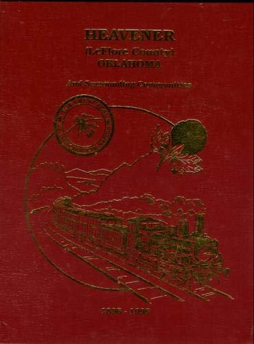 9780938041689: Heavener, Indian Territory: Our proud heritage, 1896-1996 : Heavener (LeFlore County) Oklahoma and surrounding communities