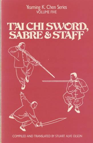 9780938045038: Tai Chi Sword, Sabre & Staff (Yearning K. Chen Series, V. 5) (English and Chinese Edition)