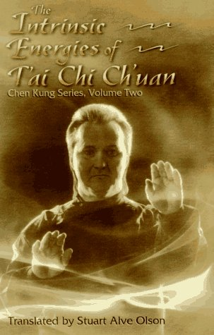 The Intrinsic Energies of Tai Chi Chuan: Chen, Yearning K.