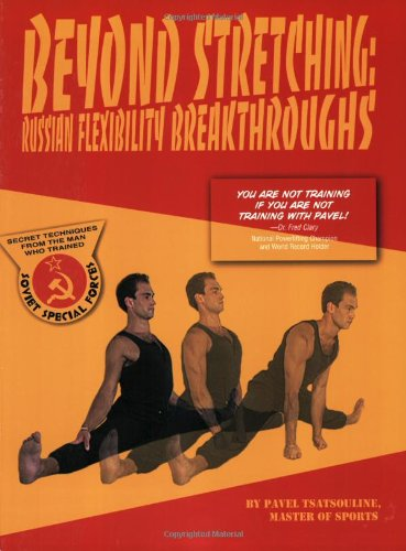 9780938045182: Beyond Stretching : Russian Flexibility Breakthroughs