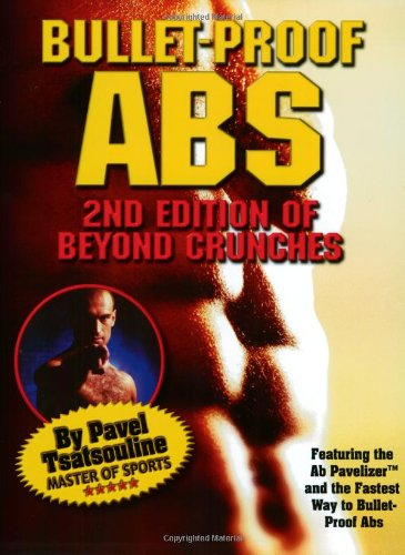 Bullet-Proof Abs: 2nd Edition of Beyond Crunches: Pavel Tsatsouline