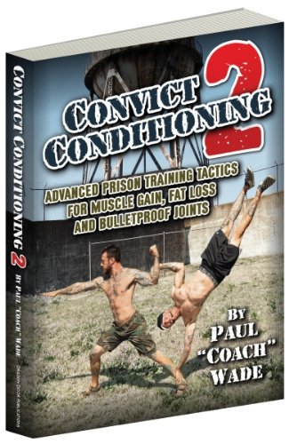 9780938045342: Convict Conditioning 2: Advanced Prison Training Tactics for Muscle Gain, Fat Loss, and Bulletproof Joints