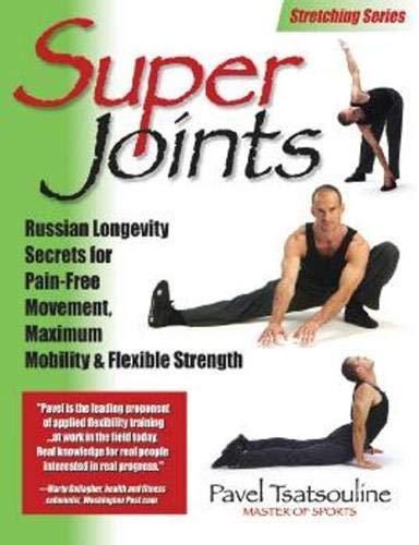 9780938045366: Super Joints: Russian Longevity Secrets for Pain-Free Movement, Maximum Mobility & Flexible Strength: Russian Longevity Secrets for Pain-free Movement, Maximum Mobility and Flexible Strength
