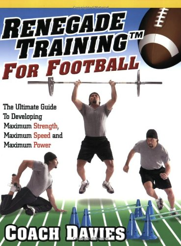 9780938045427: Renegade Training for Football: The Ultimate Guide to Developing Maximum Strength, Maximum Speed and Maximum Power