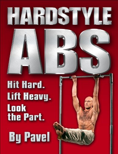 Hardstyle ABS: Hit Hard. Lift Heavy. Look: Tsatsouline, Pavel