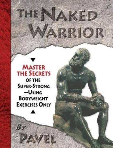 The Naked Warrior: Pavel Tsatsouline