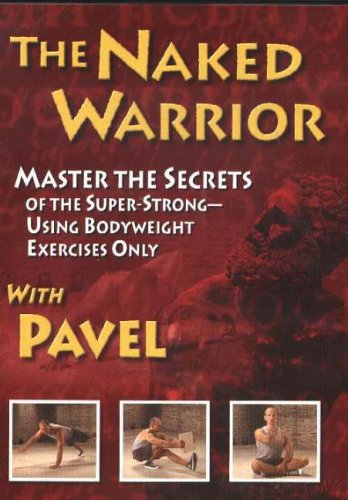 9780938045632: Naked Warrior: Master the Secrets of the Super-Strong, Using Bodyweight Exercises Only