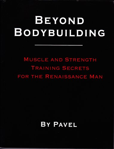 9780938045663: Beyond Bodybuilding: Muscle and Strength Training Secrets for the Renaissance Man