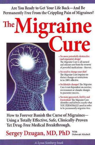 9780938045700: The Migraine Cure: How to Forever Banish the Curse of Migraines-Using a Totally Effective, Safe, Clinically-Proven Yet Drug-free Medical Breakthrough