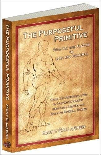 9780938045717: The Purposeful Primitive: From Fat and Flaccid to Lean and Powerful-using the Primordial Laws of Fitness to Trigger Inevitable, Lasting and Dramatic Physical Change