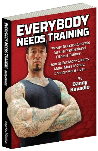 9780938045731: Everybody Needs Training: Proven Success Secrets for the Professional Fitness Trainer-- How to Get More Clients, Make More Money, Change More Lives