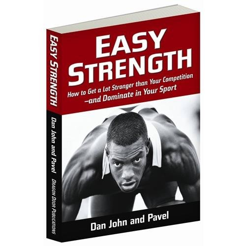 9780938045809: Easy Strength: How to Get a Lot Stronger Than Your Competition-And Dominate in Your Sport