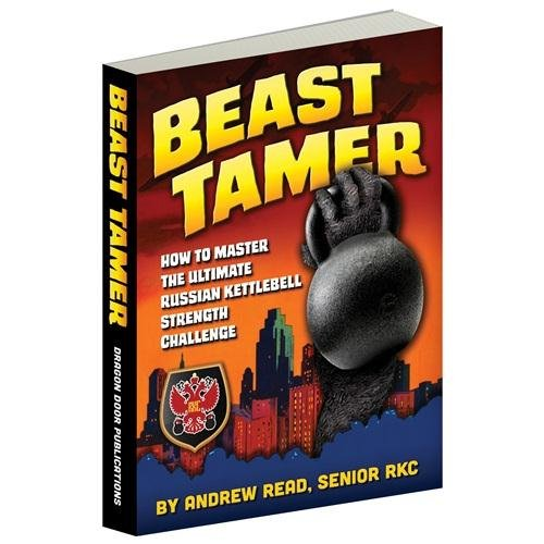 9780938045892: Beast Tamer: How to Master the Ultimate Russian Kettlebell Strength Challenge