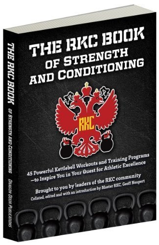 9780938045908: The RKC Book of Strength and Conditioning - 45 Powerful Kettlebell Workouts and Training Programs ? to Inspire You in Your Quest for Athletic Excellence Brought to you by leaders of the RKC community Collated