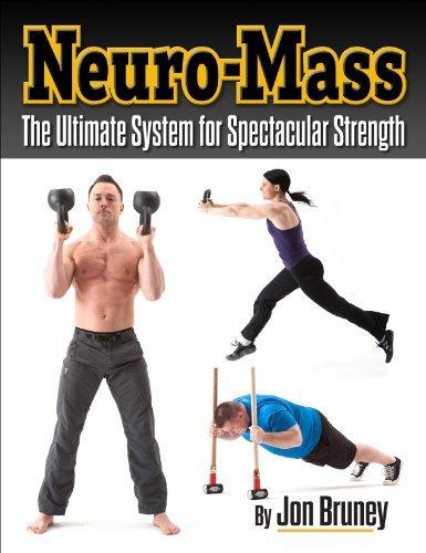 Neuro-Mass The Ultimate System for Spectacular Strength: Jon Bruney
