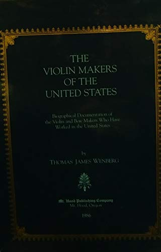9780938071051: The Violin Makers of the United States: Biographical Documentation of the Violin and Bow Makers Who Have Worked in the United States