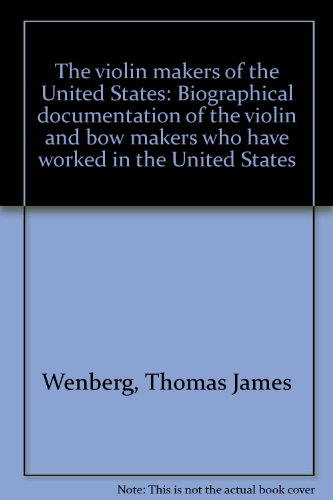 9780938071068: The violin makers of the United States: Biographical documentation of the violin and bow makers who have worked in the United States