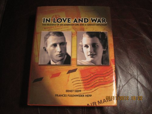 9780938075950: IN LOVE AND WAR: The Dilemma of an American Girl and a German Diplomat
