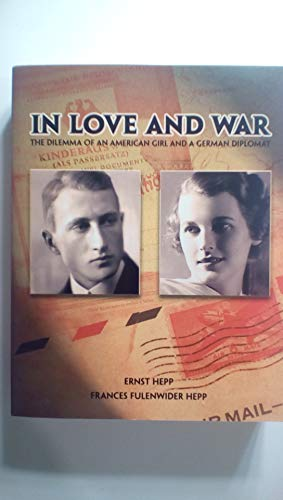 9780938075967: In Love and War: The Dilemma of an American Girl and a German Diplomat