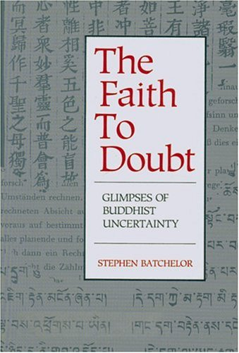 9780938077220: The Faith to Doubt: Glimpses of Buddhist Uncertainty