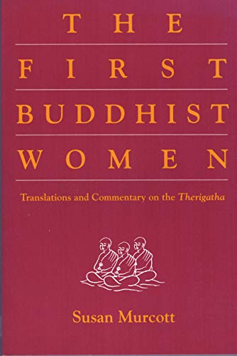 The First Buddhist Women: Translations and Commentaries on the Therigatha: Murcott, Susan