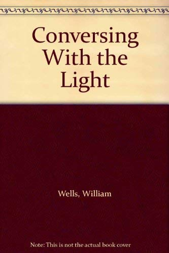 Conversing with the Light: Wells, William