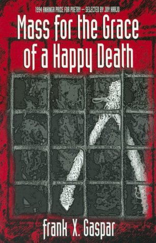 Mass for the Grace of a Happy Death: 1994 Anhinga Prize for Poetry: Gaspar, Frank X.