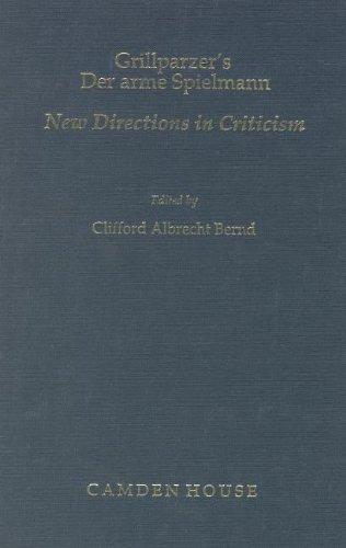 Grillparzer's Der Arme Spielmann: New Directions in Criticism: Clifford Albrecht Bernd, Editor