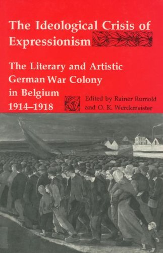 9780938100775: The Ideological Crisis of Expressionism: The Literary and Artistic German War Colony in Belgium 1914-1918 (Studies in German Literature, Linguistics, & Culture)