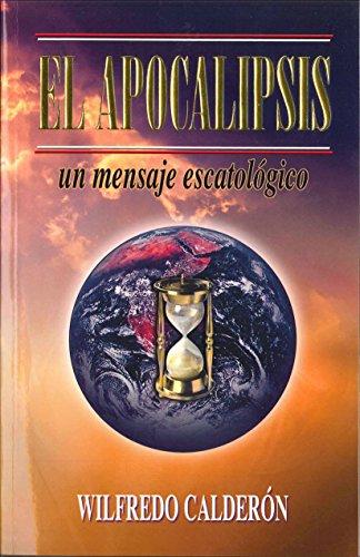 9780938127109: El Apocalipsis: Un Mensaje Escatologico by Wilfredo Calderon (2007-05-03)