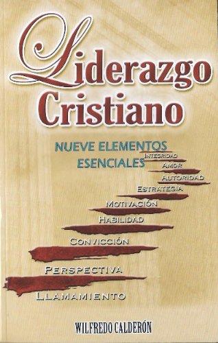 Liderazgo Cristiano: Nueve Elementos Esenciales: Wilfredo Calderon