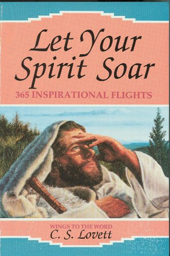 Let Your Spirit Soar: 365 Inspirational Flights: DR. C.S. Lovett