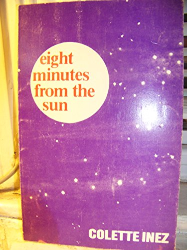 Eight Minutes from the Sun (Studies in: Colette Inez