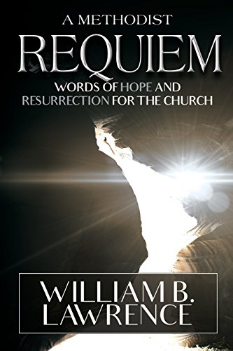 A Methodist Requiem: Words of Hope and Resurrection for the Church: William B Lawrence