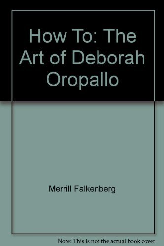HOW TO, THE ART OF DEBORAH OROPALLO- - - Signed By the artist- - - -