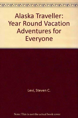 The Alaska Traveler: Year 'Round Vacation Adventures for Everyone: Levi, Steven C.