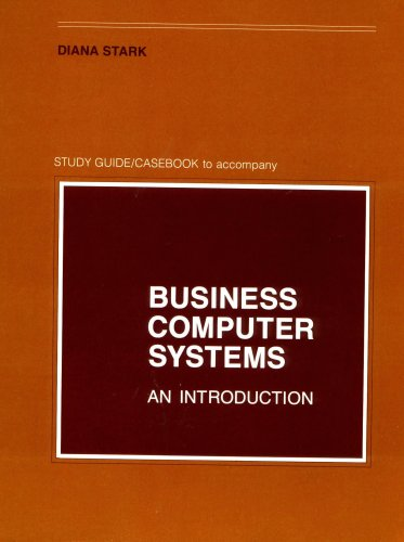 Study Guide/Casebook to Accompany Business Computer Systems: Diana Stark