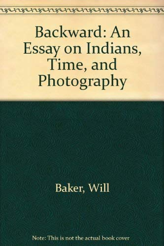 9780938190134: Backward: An Essay on Indians, Time, and Photography