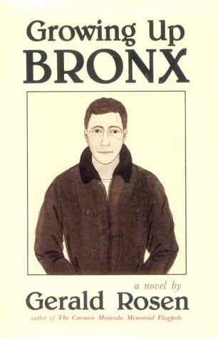 Growing Up Bronx: A Novel: Gerald Rosen