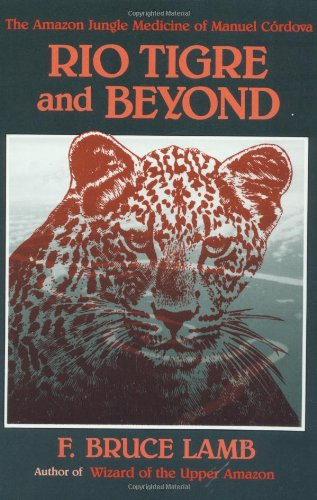9780938190592: Rio Tigre and Beyond: The Amazon Jungle Medicine of Manual Cordova-Rios