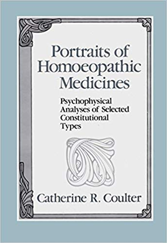 Portraits of Homoeopathic Medicines: v.1: Psychophysical Analyses: Coulter, Catherine R.
