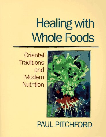 9780938190646: Healing With Whole Foods: Oriental Traditions and Modern Nutrition