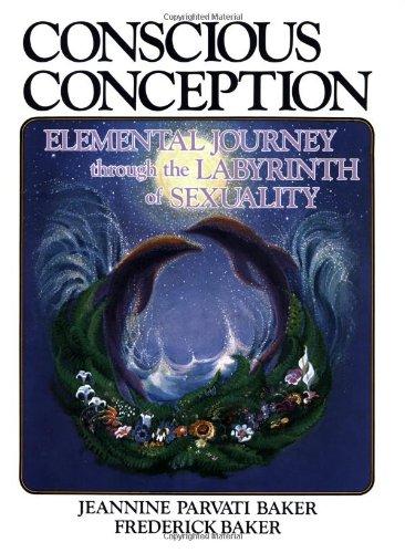 Conscious Conception - elemental journey thorugh the: Baker, Jeannine Parvati;