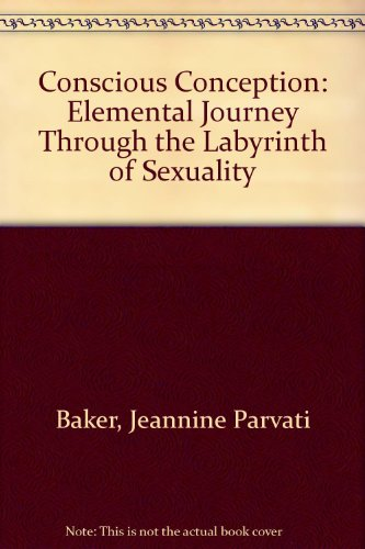 9780938190844: Conscious Conception: Elemental Journey Through the Labyrinth of Sexuality