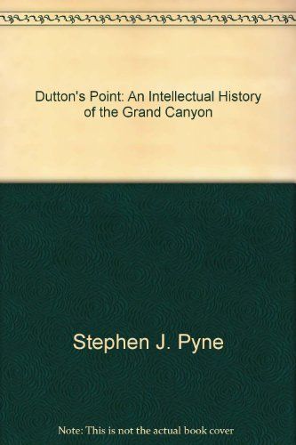 Dutton's Point : an intellectual history of the Grand Canyon: Pyne, Stephen J.