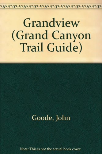 Grandview (Grand Canyon Trail Guide) (0938216244) by John Goode