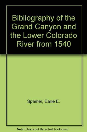 Bibliography of the Grand Canyon and the Lower Colorado River from 1540 (Monograph / Grand Canyon...