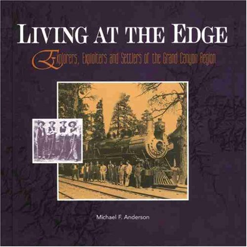 9780938216551: Living at the Edge: Explorers, Exploiters, and Settlers of the Grand Canyon Region (Grand Canyon Association)