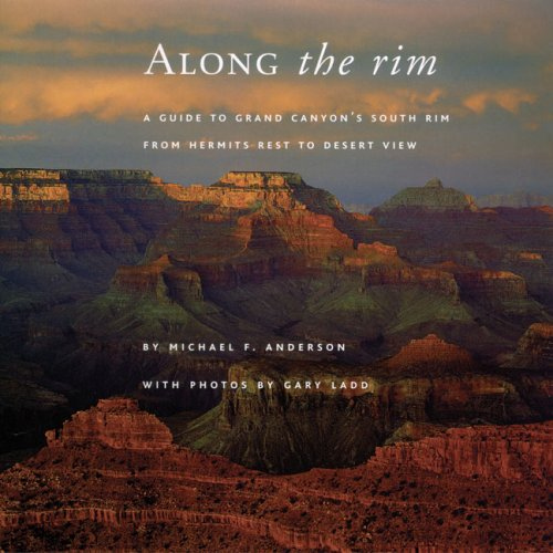 Along the Rim: A Guide to Grand Canyon's South Rim from Hermits Rest to Desert View (Grand Canyon As